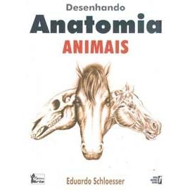 Desenhando Anatomia Animais - Eduardo Schloesser