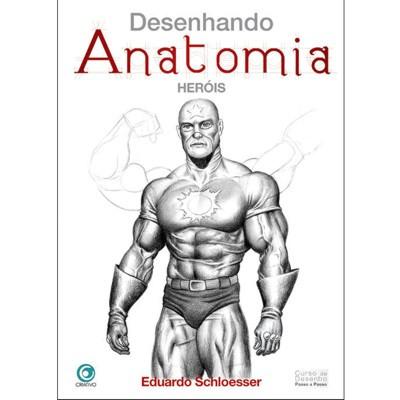 Desenhando Anatomia Heróis - Eduardo Schloesse