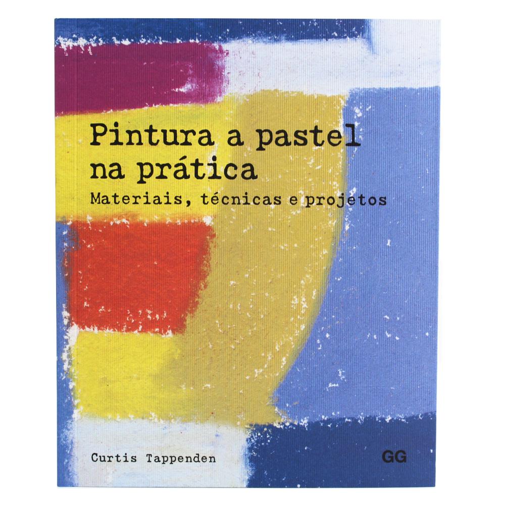Pintura a Pastel na Prática - Materiais, Técnicas e Projetos